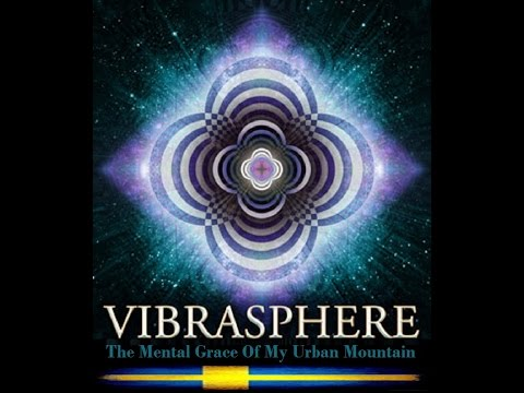 Vibrasphere - The Mental Grace Of My Urban Mountain ᴴᴰ