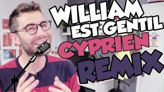 CYPRIEN - WILLIAM EST GENTIL (REMIX)