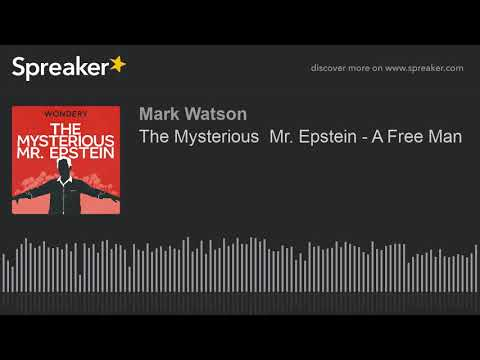 The Mysterious  Mr. Epstein - A Free Man (part 2 of 3, made with Spreaker)