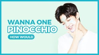 How Would Wanna One Sing Pinocchio - Idol School? (+Line Distribution)