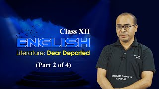 Class XII English Prose Unit 1 Chapter 4 : Dear Departed (Part 2 of 4)
