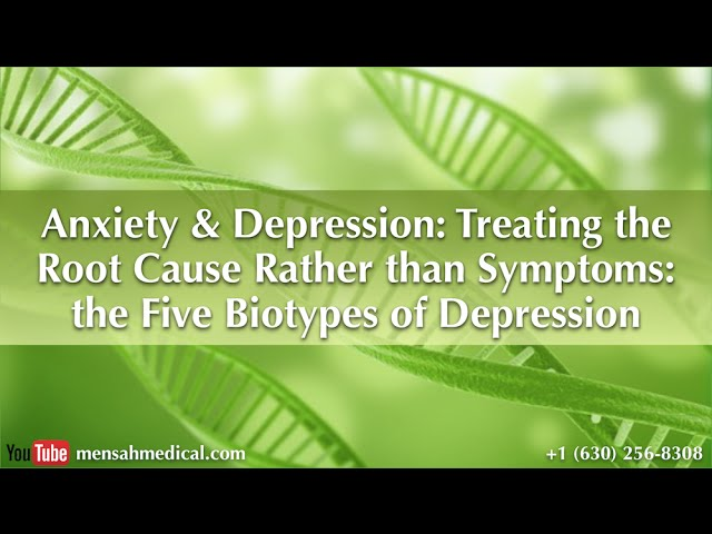 """Stress and anxiety & Depression: Managing the Root Cause Rather than Effects"" - Five Biotypes of Depression"