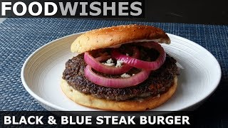 Black & Blue Steak Burger - Hand-Chopped Burgers - Food Wishes by Food Wishes