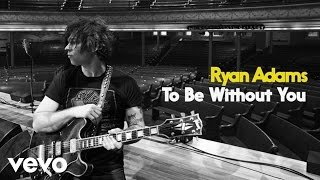 <b>Ryan Adams</b>  To Be Without You Audio