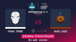 Final Tribe vs Mad Lads, ESL One Birmingham EU qual, game 1, part 2 [Jam]