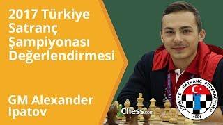 2017 Türkiye Satranç Şampiyonası Değerlendirmesi | GM Alexander Ipatov