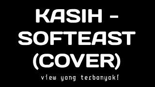 Kasih - Softeast (cover)