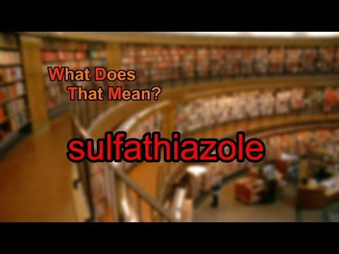 What does sulfathiazole mean?
