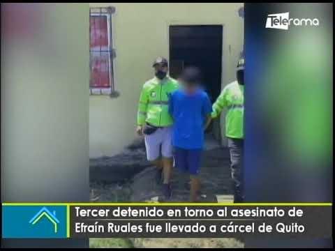 Tercer detenido en torno al asesinato de Efraín Ruales fue llevado a cárcel de Quito