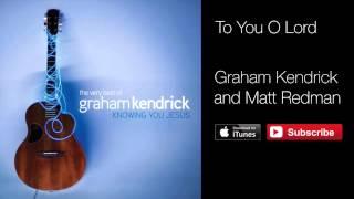 Download Lagu Graham Kendrick & Matt Redman - To You O Lord (with lyrics) Mp3