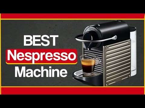 Best Nespresso Machine - Top Rated Nespresso Coffee Maker Review
