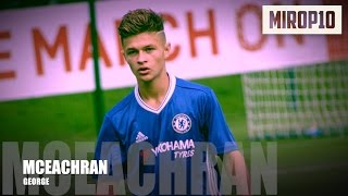 Video GEORGE MCEACHRAN ✭ CHELSEA ✭ THE FUTURE STAR ✭ Skills & Goals ✭ 2016-2017 ✭ MP3, 3GP, MP4, WEBM, AVI, FLV Agustus 2017