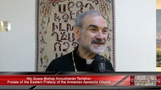 His Grace Bishop Anoushavan Tanielian: Being a Prelate For Me is a Responsibility