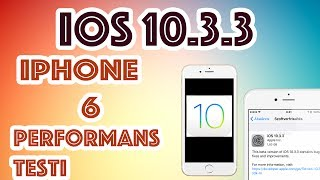 IOS 10.3.3 - IPHONE 6 PERFORMANS