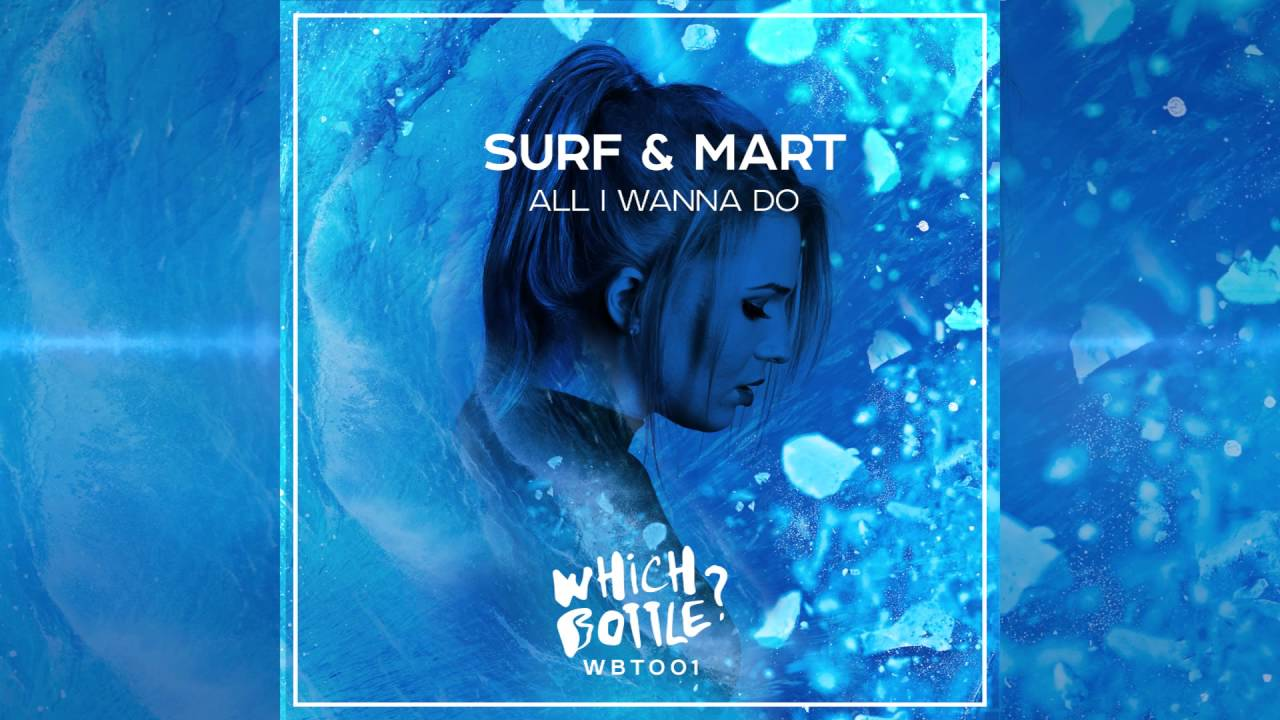 SURF & Mart - All I Wanna Do (Radio Edit)