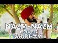 Nazm Nazm full Cover | Bareilly ki Barfi | G.S.Dhami | G.S.Dhami , Ayushmann Khurrana
