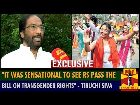 It was Sensational to see Rajya Sabha Pass the Bill on Transgender Rights    DMK MP Tiruchi Siva