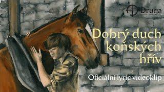 Video Druga: Dobrý duch koňských hřív (Oficiální lyric)