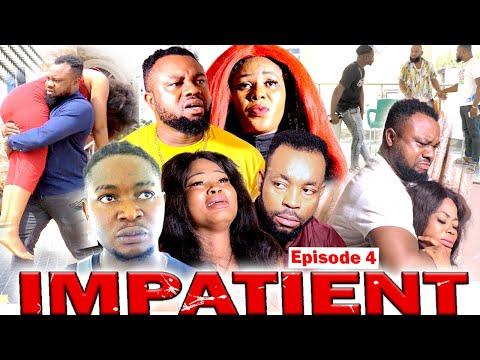 IMPATIENT [EPISODE 4] - LATEST NOLLYWOOD MOVIES 2020