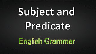 Subject And Predicate - Learn English Grammar