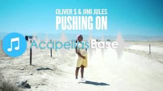 Oliver $ & Jimi Jules - Pushing On (Acapella) FREE DOWNLOAD