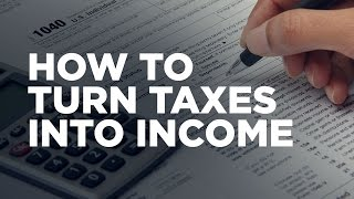 How To Turn Taxes Into Income