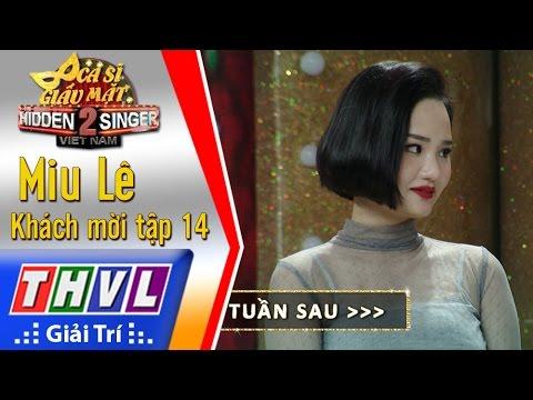 Ca sĩ giấu mặt 2016 Tập 14 Ca sĩ Miu Lê Giới thiệu