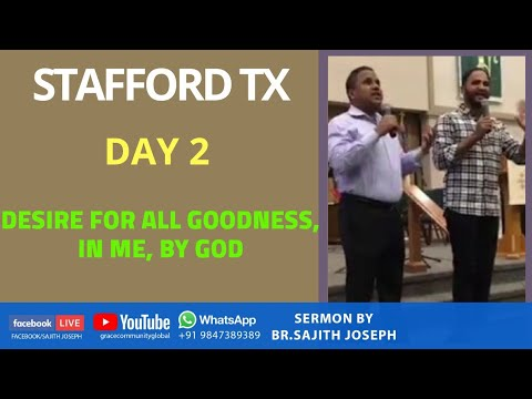 Day 2 Stafford TX...Desire for all goodness, in me, by God..(2 Thessalonians 1:12)Bro. Sajith Joseph