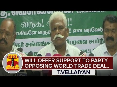 Will-Offer-Support-to-the-party-opposing-World-Trade-Agreement--T-Vellaiyan-Thanthi-TV