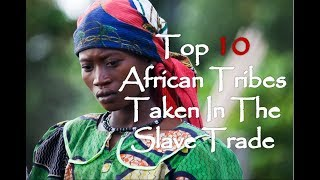 Video Top 10 African Tribes Taken In The Atlantic Slave Trade MP3, 3GP, MP4, WEBM, AVI, FLV Agustus 2018