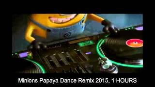 Minions Papaya Dance Remix 2015, 1 HOURS