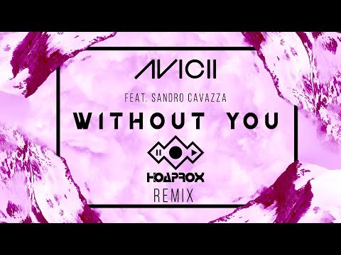 Avicii - Without You ft. Sandro Cavazza (Hoaprox Remix) | Full 4K - Thời lượng: 4 phút và 31 giây.
