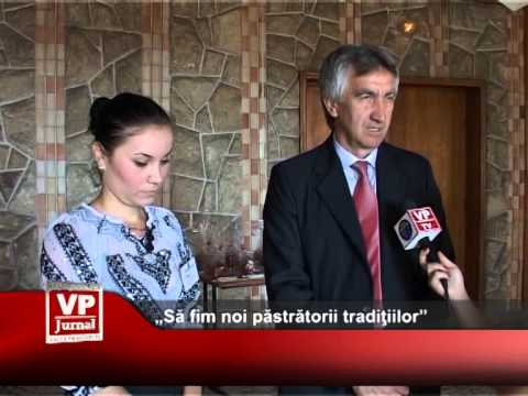 """""""Să fim noi păstrătorii tradiţiilor"""""""