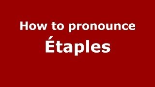 Etaples France  city photos gallery : How to pronounce Étaples (French/France) - PronounceNames.com