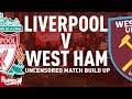 Liverpool v West Ham | Uncensored Match Build Up