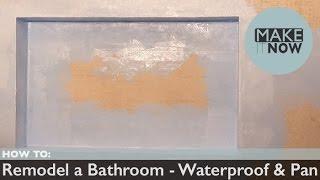 How To: Remodel A Bathroom - Waterproof & Pan