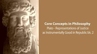 Philosophy Core Concepts: Representations Of Justice As Instrumentally Good In Republic Bk. 2