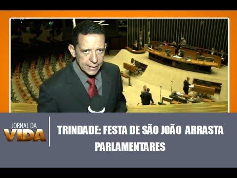 Trindade: festa de São João arrasta parlamentares - Jornal da Vida 21/06/2017