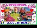L'AVVENTURA LOL: La LIL DEL MARE, puntata Lol Surprise Story By Lara e Babou