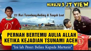 Video Tsunami Aceh Kisah nyata Martunis Bertemu dengan Aulia Allah,Inilah Pesan Beliau Kepada Martunis ?? MP3, 3GP, MP4, WEBM, AVI, FLV Juni 2019