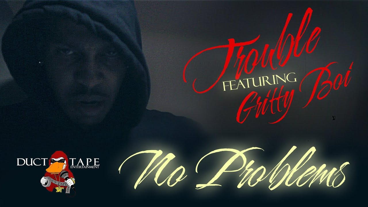 [Video] Trouble – No Problems (feat. Gritty Boi)