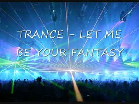 TRANCE - LET ME BE YOUR FANTASY