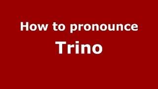 Trino Italy  city photos gallery : How to pronounce Trino (Italian/Italy) - PronounceNames.com