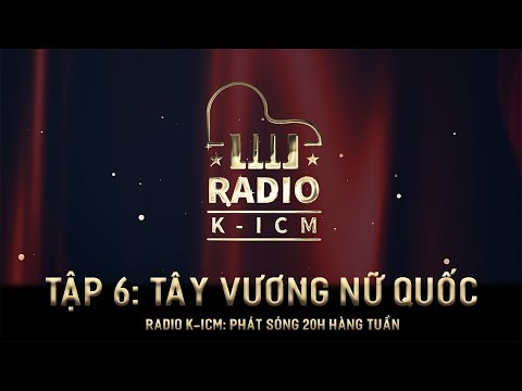 RADIO K-ICM   TÂY VƯƠNG NỮ QUỐC ( Nữ Nhi Tình ) TẬP 6 - Thời lượng: 5 phút và 14 giây.