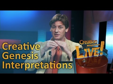 Creative Genesis Interpretations — Creation Magazine LIVE! (2-15)
