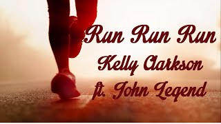 (Lyrics) Run Run Run - Kelly Clarkson ft. John Legend