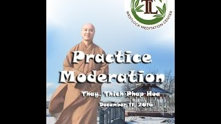 Practice Moderation - Thay. Thich Phap Hoa (Dec.11, 2016)
