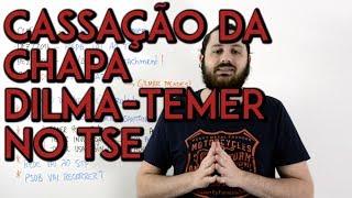 X da Atualidade 2017 - Cassação da Chapa Dilma-Temer no TSE