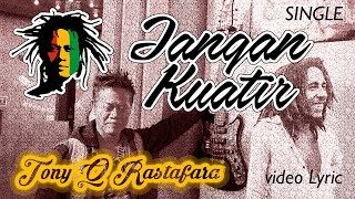Download lagu Tony Q Rastafara Jangan Kuatir Mp3