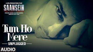 TUM HO MERE Unplugged Audio Song SAANSEIN Rajneesh Sonarika